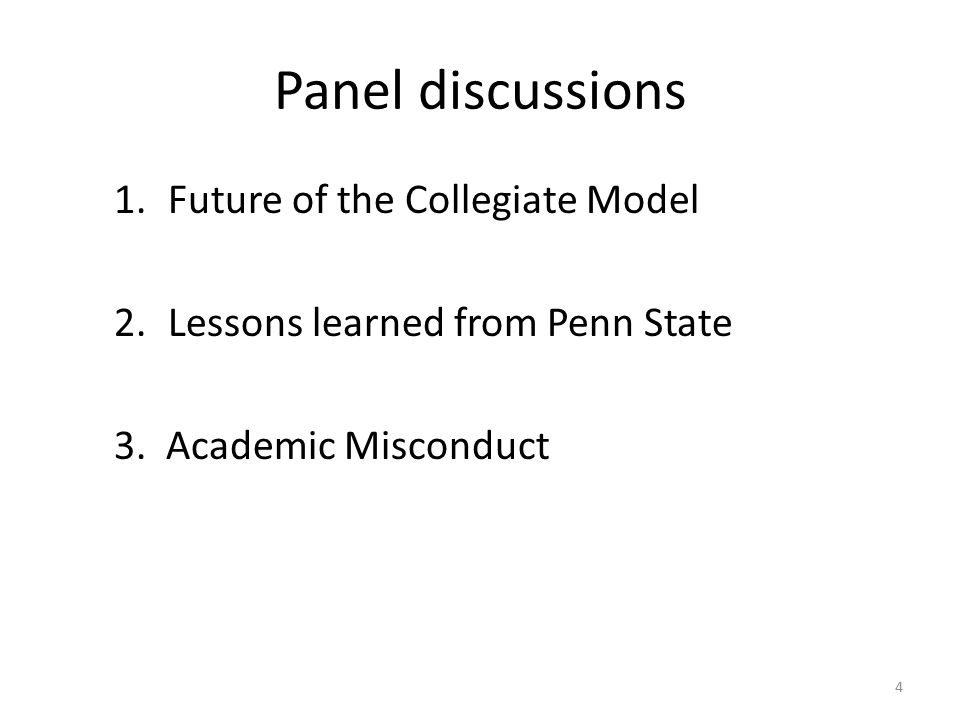 Panel discussions 1.Future of the Collegiate Model 2.Lessons learned from Penn State 3.
