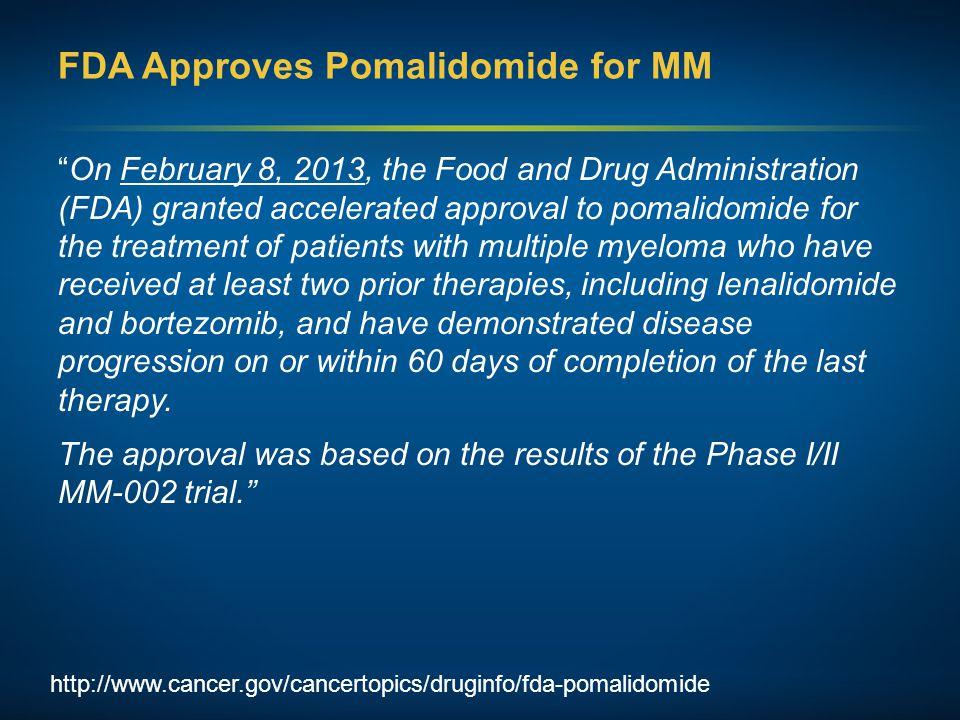 "http://www.cancer.gov/cancertopics/druginfo/fda-pomalidomide FDA Approves Pomalidomide for MM ""On February 8, 2013, the Food and Drug Administration ("