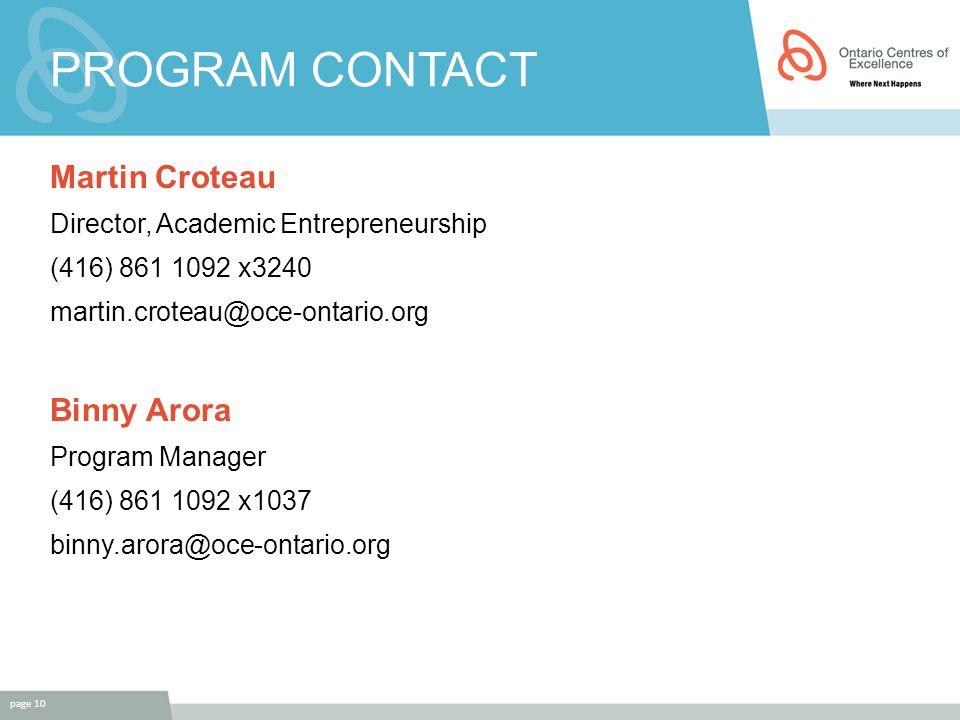 PROGRAM CONTACT Martin Croteau Director, Academic Entrepreneurship (416) 861 1092 x3240 martin.croteau@oce-ontario.org Binny Arora Program Manager (416) 861 1092 x1037 binny.arora@oce-ontario.org page 10