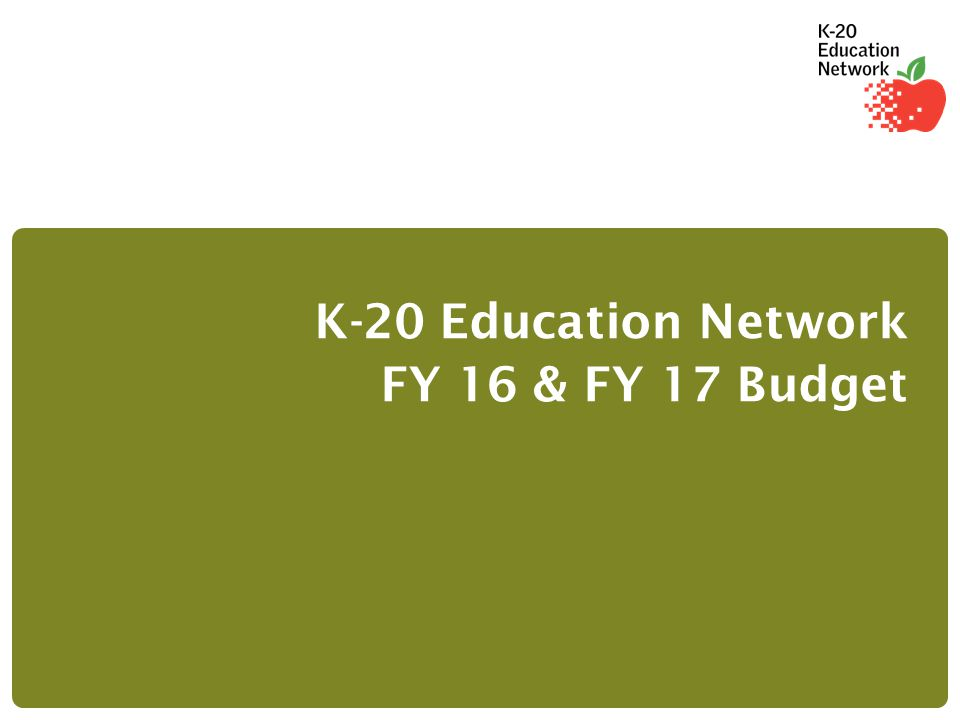 K-20 Education Network FY 16 & FY 17 Budget