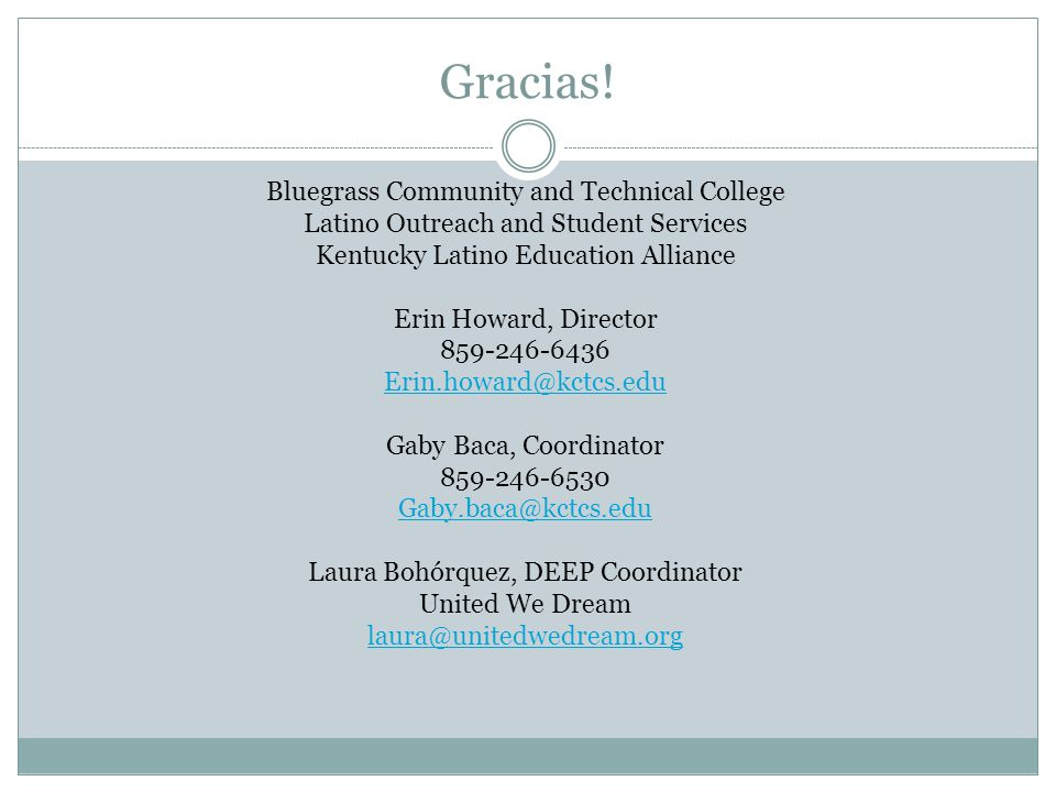Gracias! Bluegrass Community and Technical College Latino Outreach and Student Services Kentucky Latino Education Alliance Erin Howard, Director 859-2