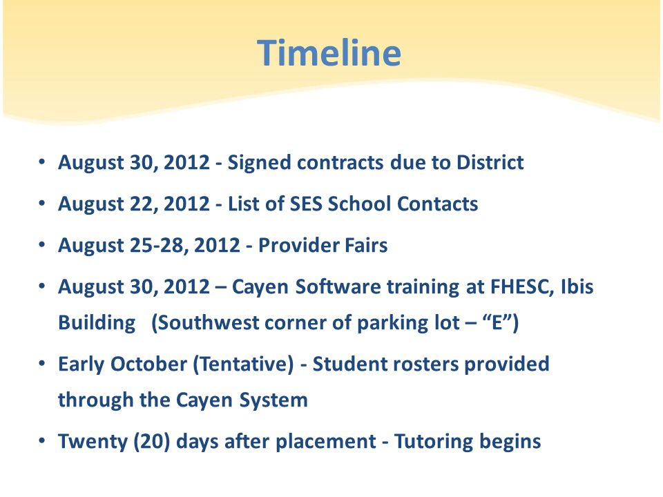 Timeline August 30, 2012 - Signed contracts due to District August 22, 2012 - List of SES School Contacts August 25-28, 2012 - Provider Fairs August 3