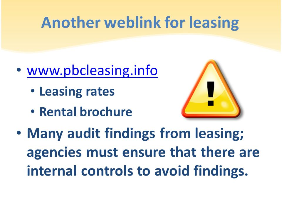 Another weblink for leasing www.pbcleasing.info Leasing rates Rental brochure Many audit findings from leasing; agencies must ensure that there are in