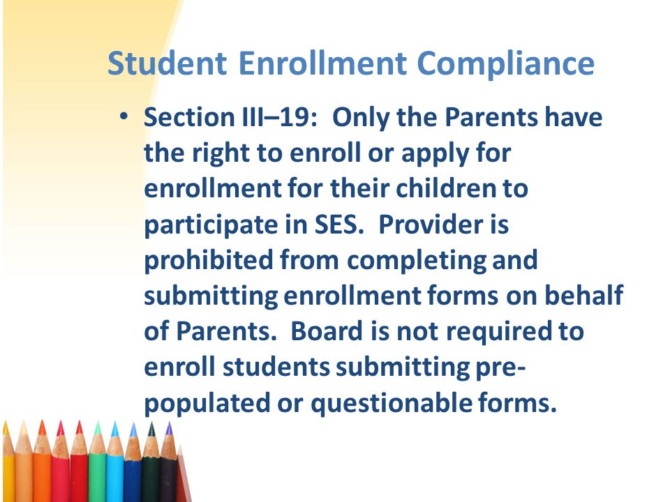 Student Enrollment Compliance Section III–19: Only the Parents have the right to enroll or apply for enrollment for their children to participate in S