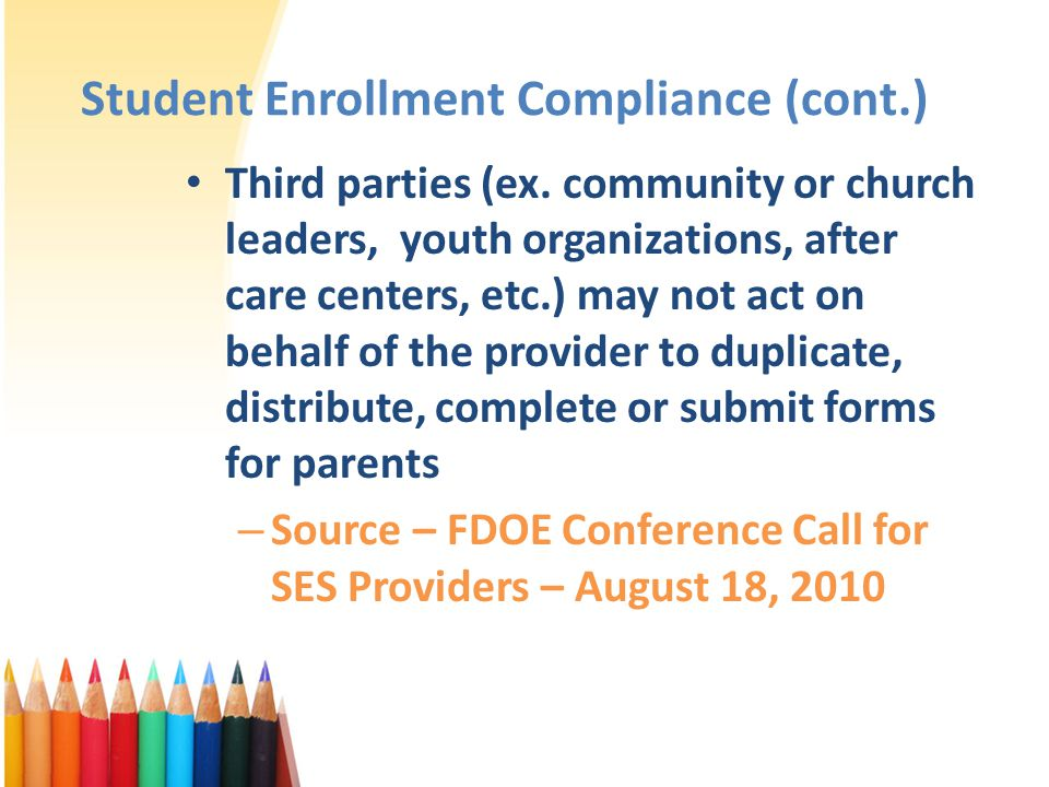 Student Enrollment Compliance (cont.) Third parties (ex. community or church leaders, youth organizations, after care centers, etc.) may not act on be