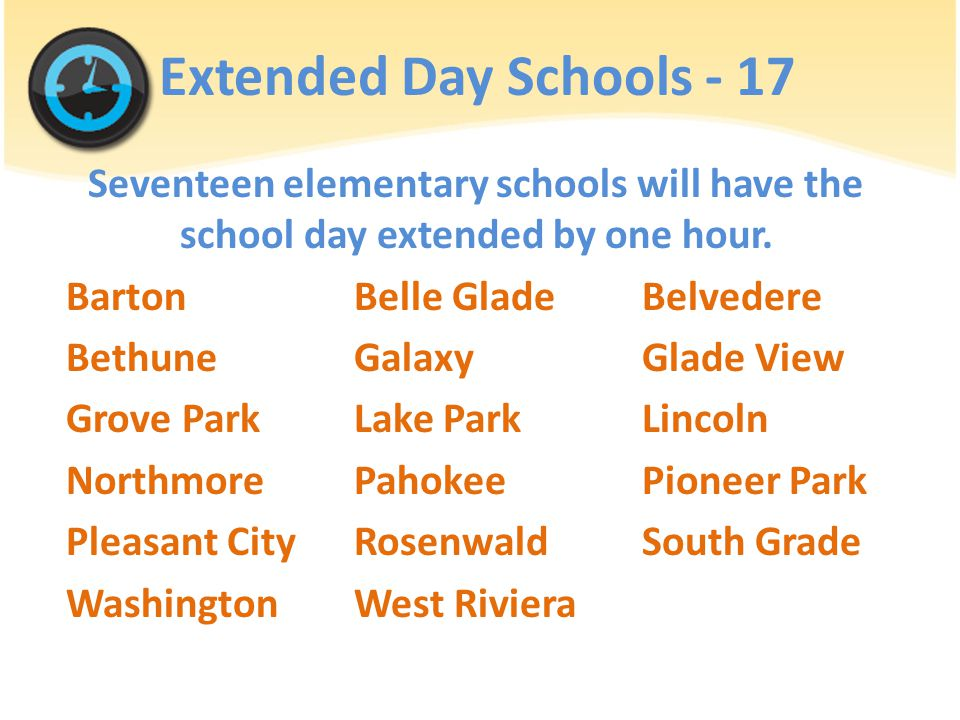 Extended Day Schools - 17 Seventeen elementary schools will have the school day extended by one hour.