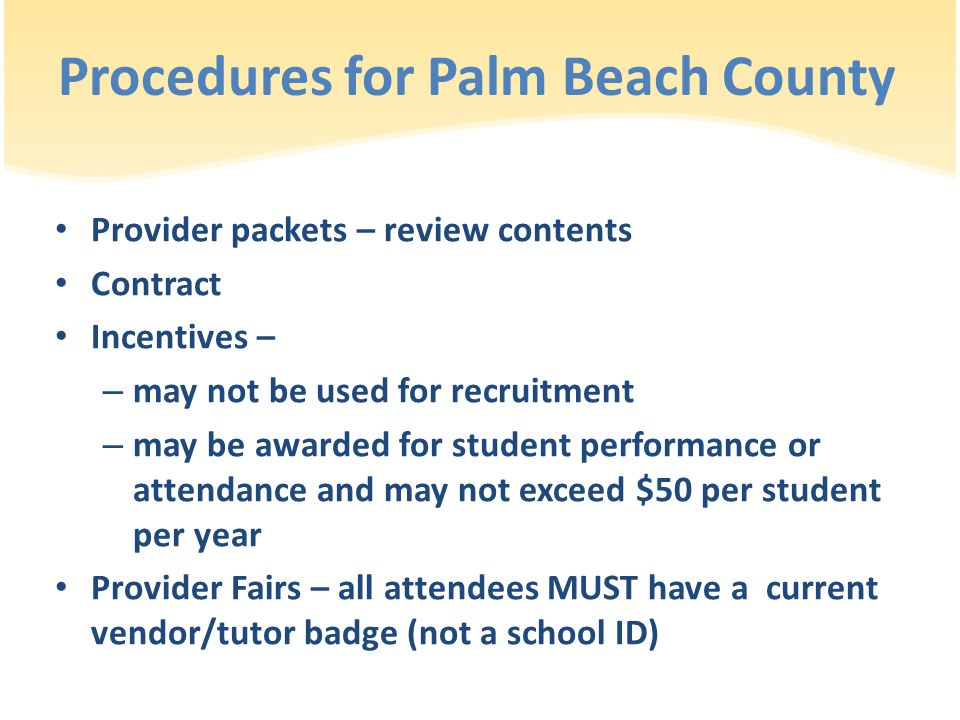 Procedures for Palm Beach County Provider packets – review contents Contract Incentives – – may not be used for recruitment – may be awarded for stude