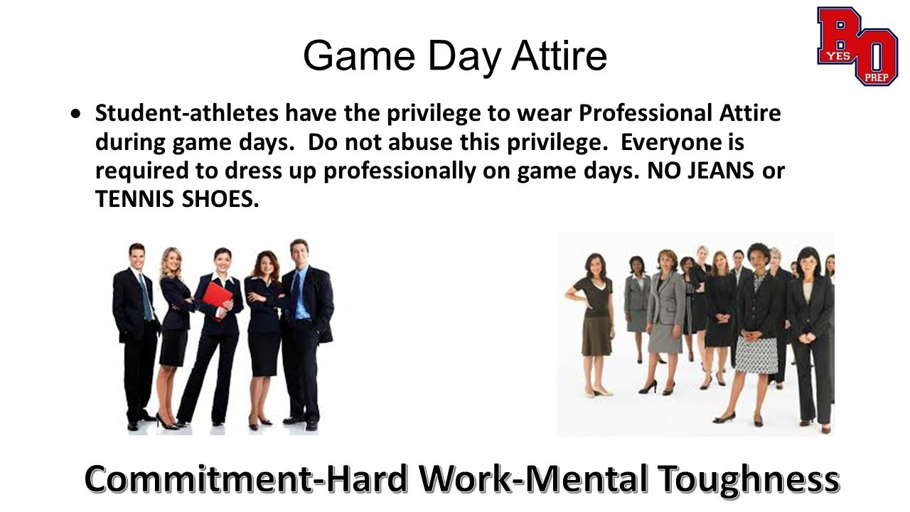 Game Day Attire  Student-athletes have the privilege to wear Professional Attire during game days.