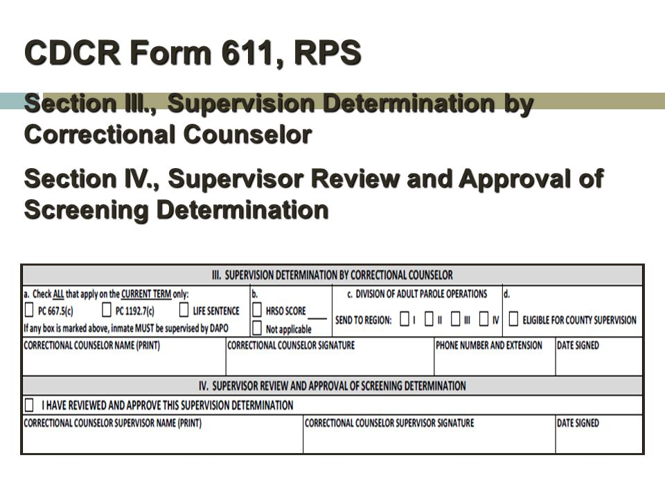CDCR Form 611, RPS Section III., Supervision Determination by Correctional Counselor Section IV., Supervisor Review and Approval of Screening Determin