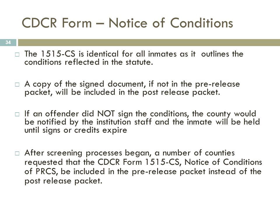 CDCR Form – Notice of Conditions 34  The 1515-CS is identical for all inmates as it outlines the conditions reflected in the statute.