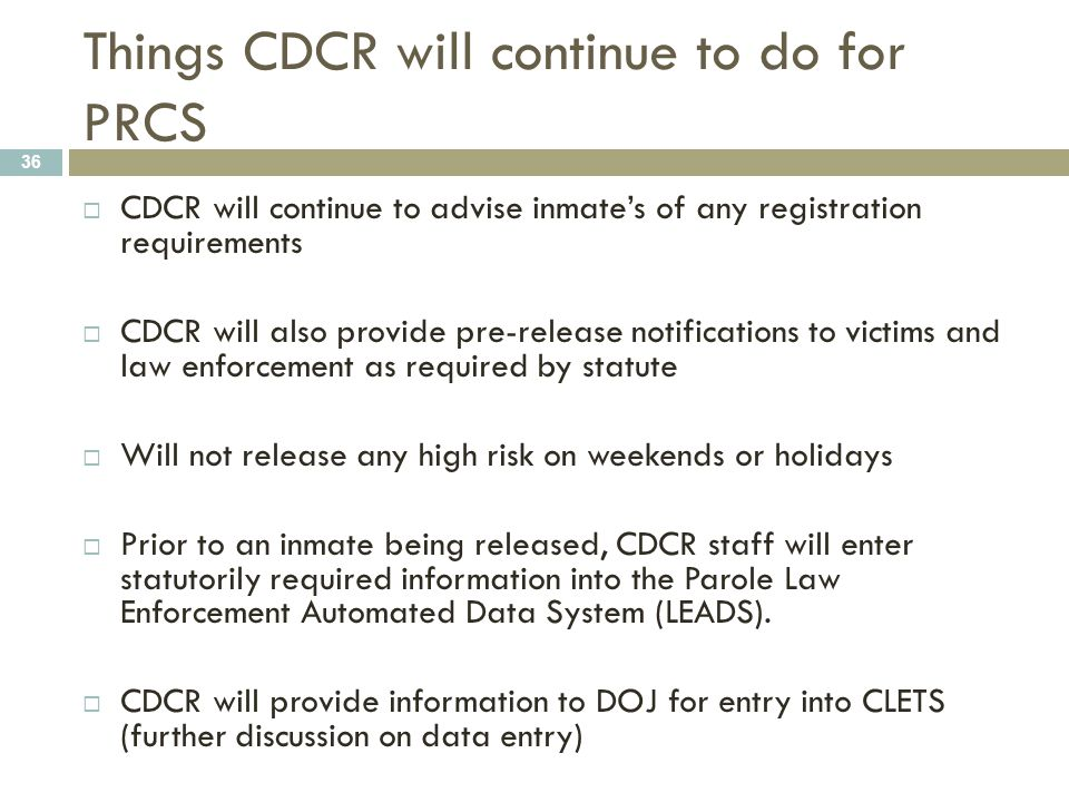 Things CDCR will continue to do for PRCS 36  CDCR will continue to advise inmate's of any registration requirements  CDCR will also provide pre-rele