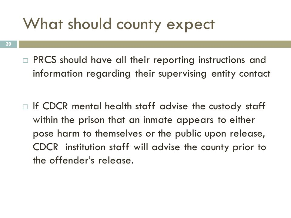 What should county expect 39  PRCS should have all their reporting instructions and information regarding their supervising entity contact  If CDCR