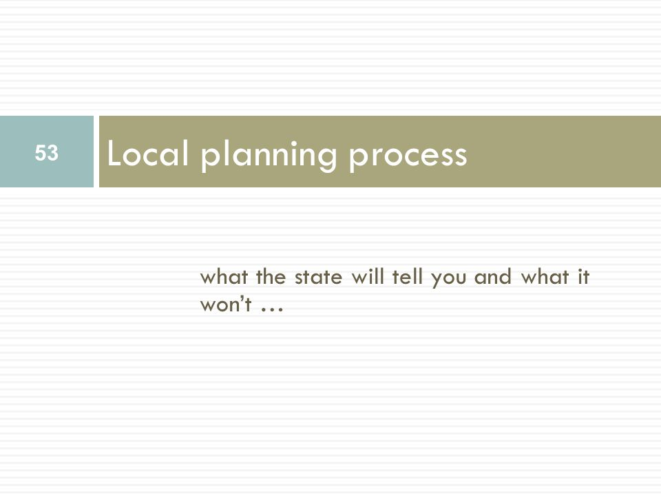 what the state will tell you and what it won't … Local planning process 53