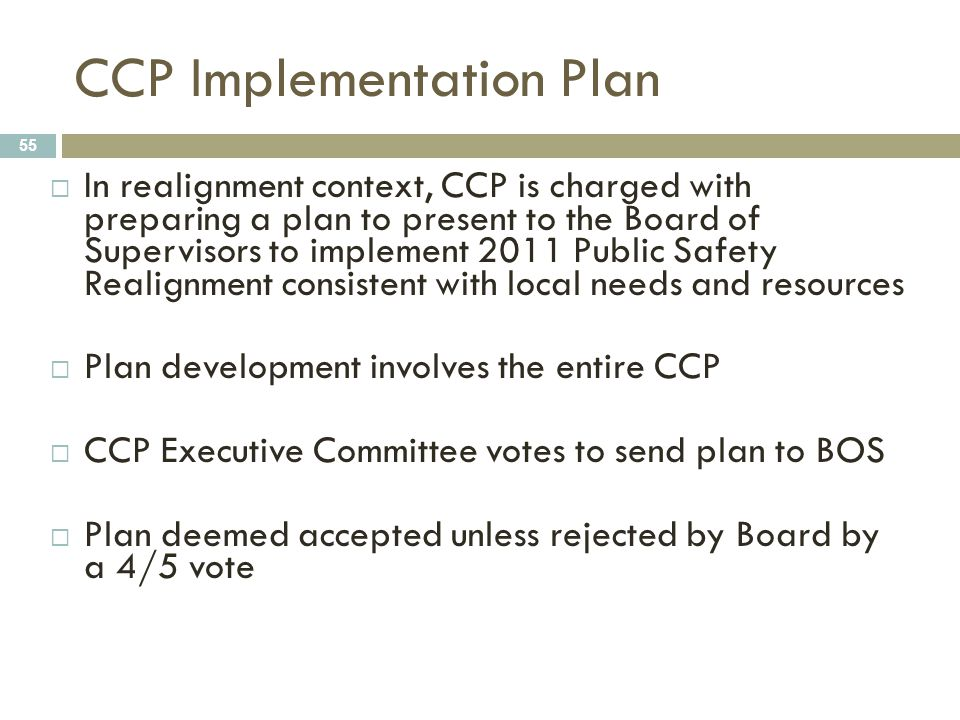 CCP Implementation Plan 55  In realignment context, CCP is charged with preparing a plan to present to the Board of Supervisors to implement 2011 Pub