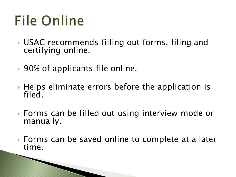  USAC recommends filling out forms, filing and certifying online.