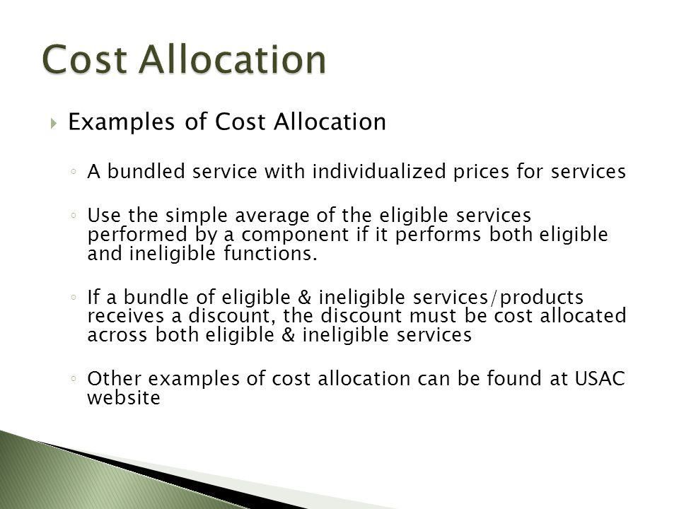  Examples of Cost Allocation ◦ A bundled service with individualized prices for services ◦ Use the simple average of the eligible services performed by a component if it performs both eligible and ineligible functions.