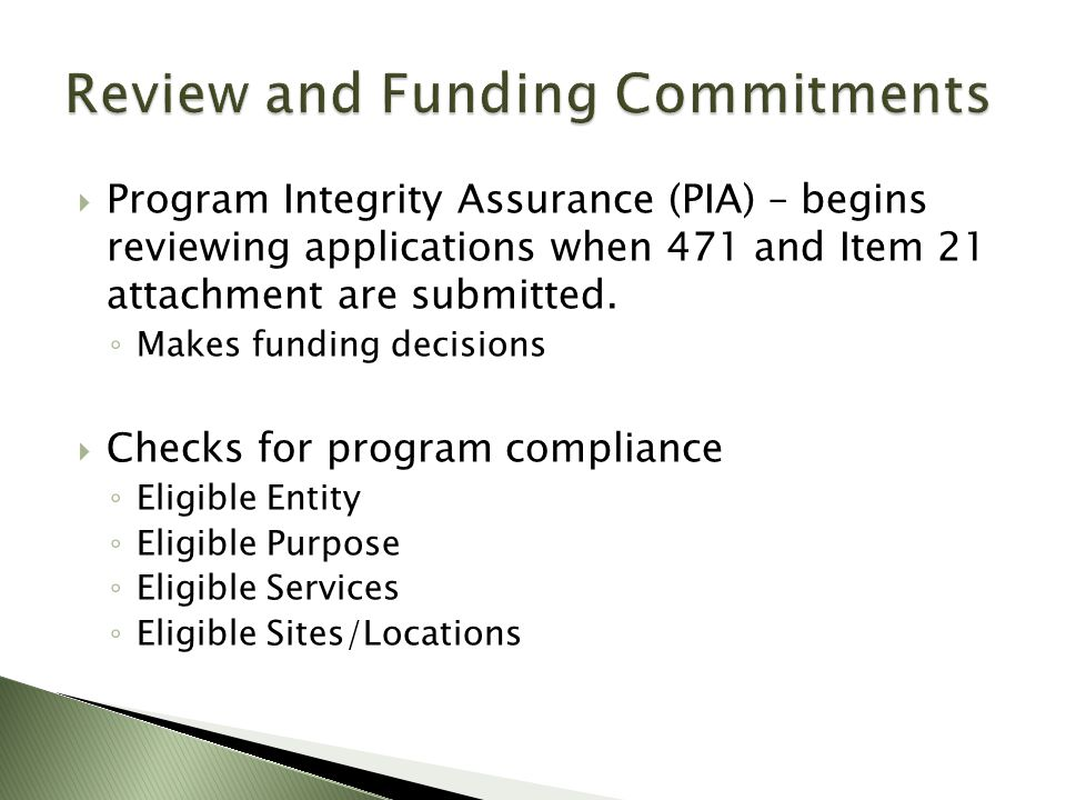  Program Integrity Assurance (PIA) – begins reviewing applications when 471 and Item 21 attachment are submitted.