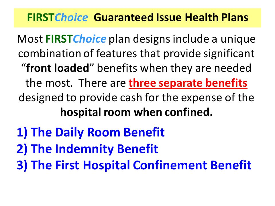 """FIRSTChoice Guaranteed Issue Health Plans Most FIRSTChoice plan designs include a unique combination of features that provide significant """"front loade"""