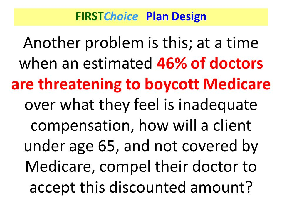 Another problem is this; at a time when an estimated 46% of doctors are threatening to boycott Medicare over what they feel is inadequate compensation