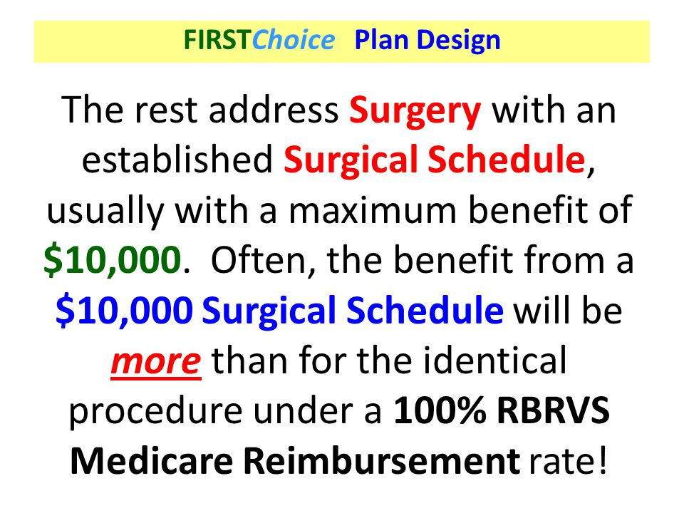 The rest address Surgery with an established Surgical Schedule, usually with a maximum benefit of $10,000. Often, the benefit from a $10,000 Surgical