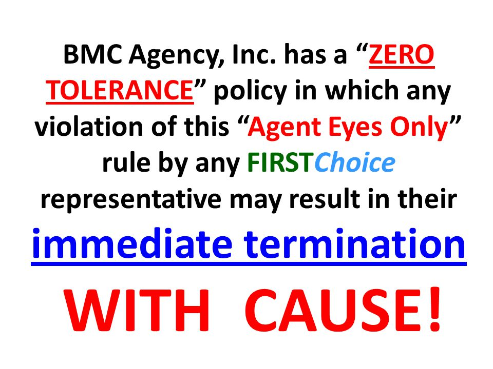 """BMC Agency, Inc. has a """"ZERO TOLERANCE"""" policy in which any violation of this """"Agent Eyes Only"""" rule by any FIRSTChoice representative may result in t"""