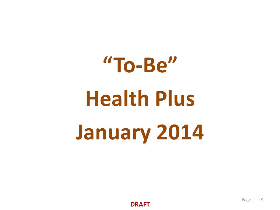 19 Page | To-Be Health Plus January 2014 DRAFT