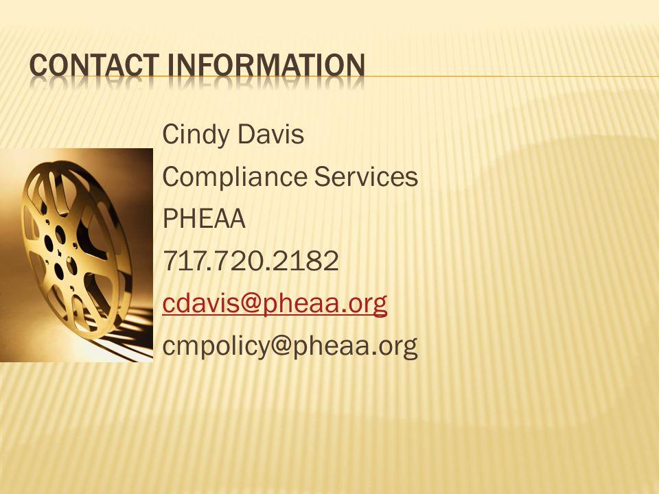 Cindy Davis Compliance Services PHEAA 717.720.2182 cdavis@pheaa.org cmpolicy@pheaa.org