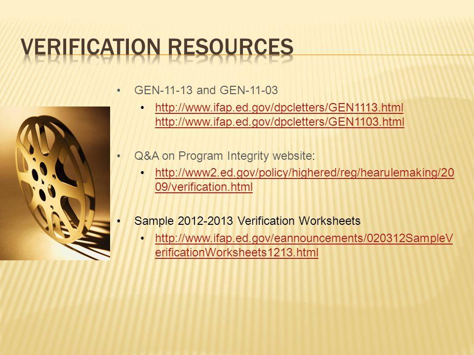 GEN-11-13 and GEN-11-03 http://www.ifap.ed.gov/dpcletters/GEN1113.html http://www.ifap.ed.gov/dpcletters/GEN1103.htmlhttp://www.ifap.ed.gov/dpcletters/GEN1113.html http://www.ifap.ed.gov/dpcletters/GEN1103.html Q&A on Program Integrity website: http://www2.ed.gov/policy/highered/reg/hearulemaking/20 09/verification.htmlhttp://www2.ed.gov/policy/highered/reg/hearulemaking/20 09/verification.html Sample 2012-2013 Verification Worksheets http://www.ifap.ed.gov/eannouncements/020312SampleV erificationWorksheets1213.htmlhttp://www.ifap.ed.gov/eannouncements/020312SampleV erificationWorksheets1213.html