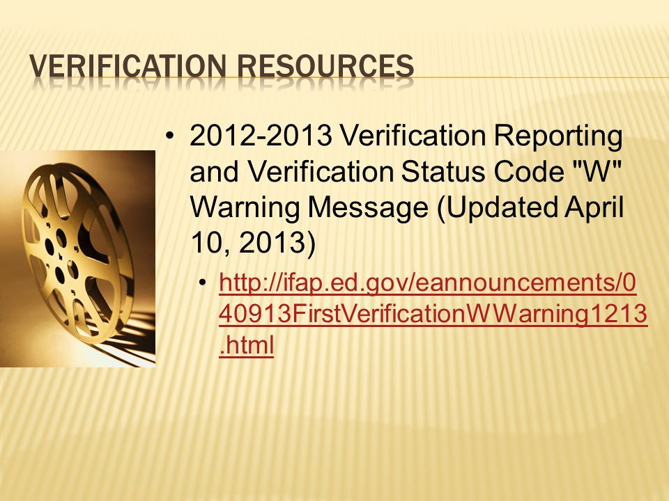 2012-2013 Verification Reporting and Verification Status Code W Warning Message (Updated April 10, 2013) http://ifap.ed.gov/eannouncements/0 40913FirstVerificationWWarning1213.htmlhttp://ifap.ed.gov/eannouncements/0 40913FirstVerificationWWarning1213.html