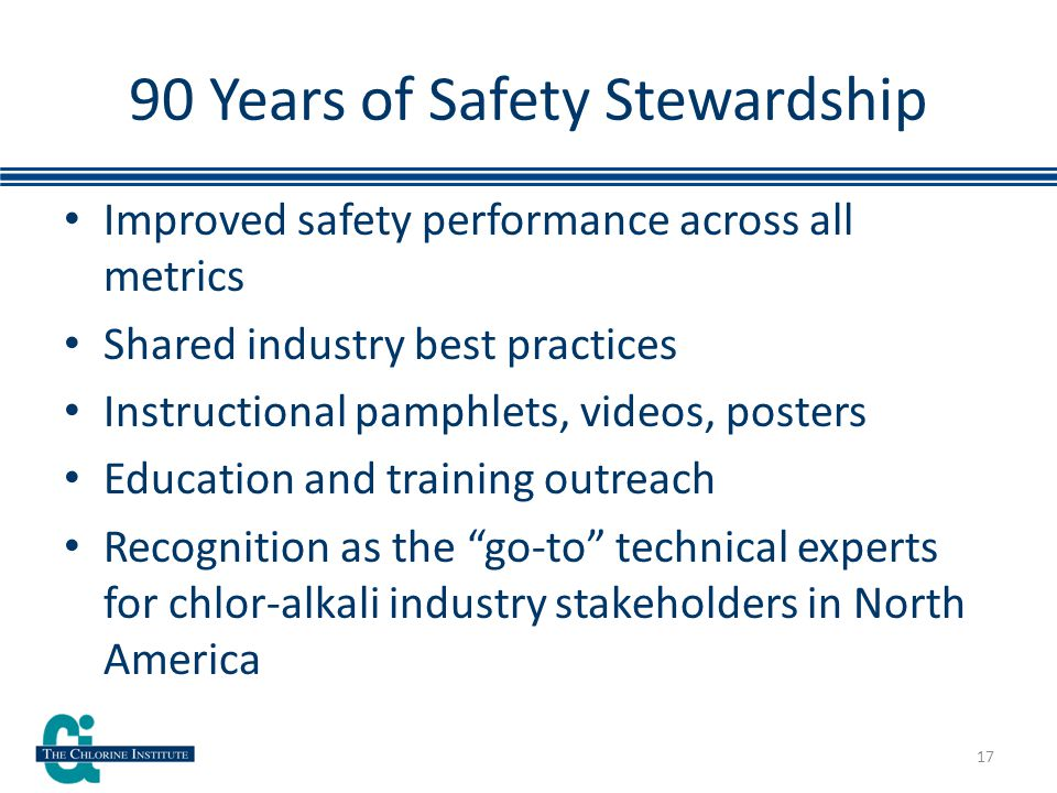 90 Years of Safety Stewardship Improved safety performance across all metrics Shared industry best practices Instructional pamphlets, videos, posters Education and training outreach Recognition as the go-to technical experts for chlor-alkali industry stakeholders in North America 17