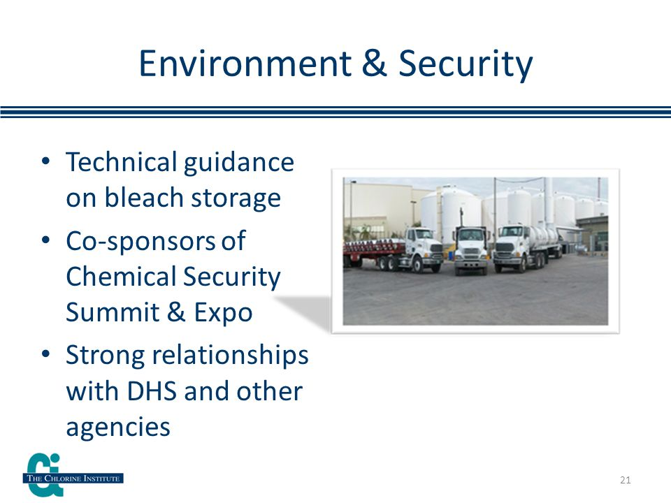 Environment & Security Technical guidance on bleach storage Co-sponsors of Chemical Security Summit & Expo Strong relationships with DHS and other agencies 21