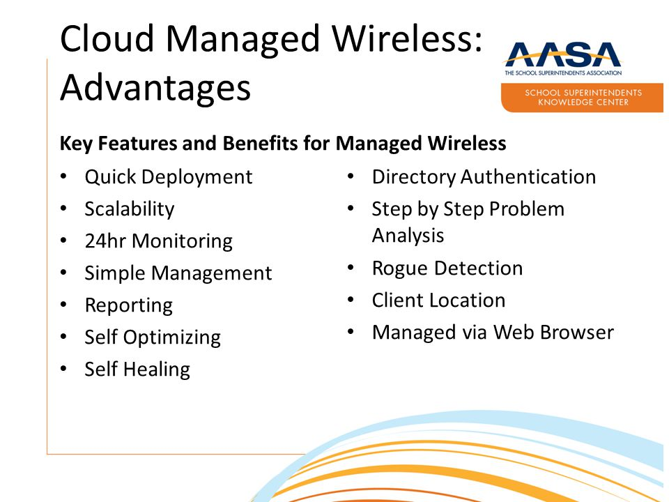 Cloud Managed Wireless: Advantages Key Features and Benefits for Managed Wireless Quick Deployment Scalability 24hr Monitoring Simple Management Repor