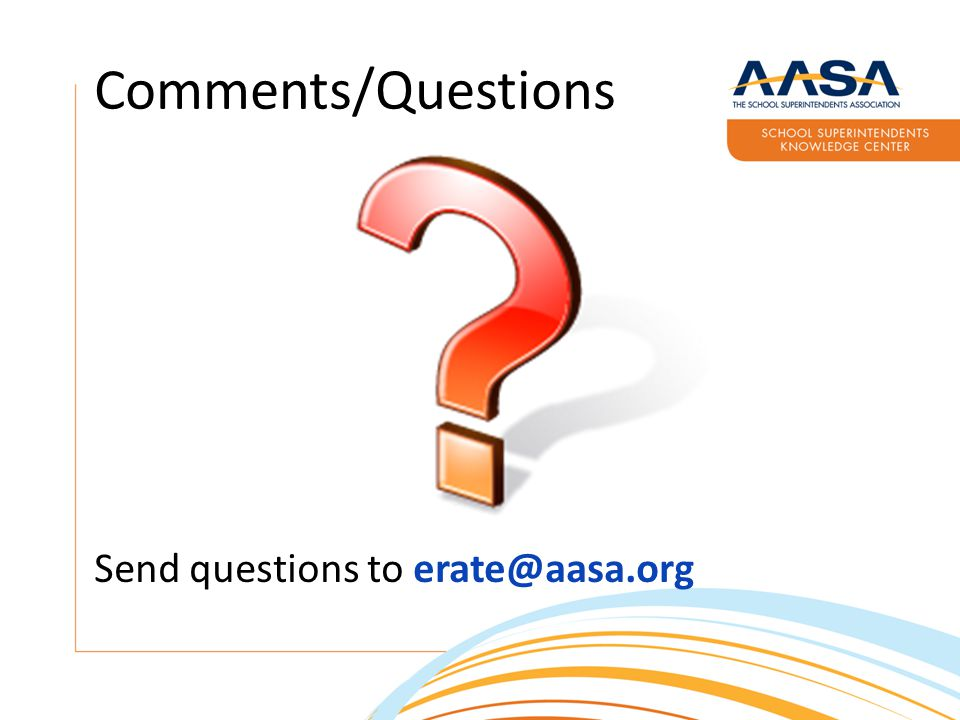 Comments/Questions Send questions to erate@aasa.org