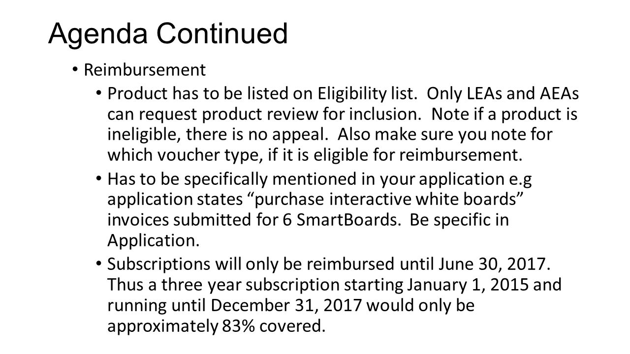 Agenda Continued Reimbursement Product has to be listed on Eligibility list. Only LEAs and AEAs can request product review for inclusion. Note if a pr