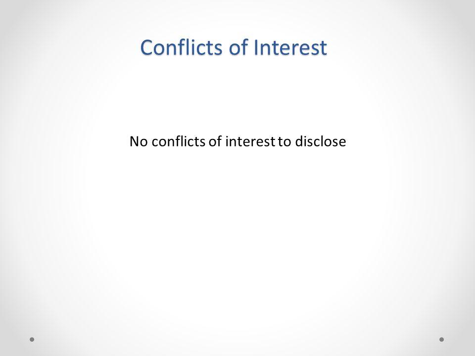 Conflicts of Interest No conflicts of interest to disclose