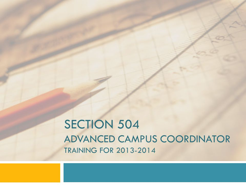 Introduction  Campus 504 Coordinators must be able to demonstrate that they have been trained in the regulations and requirements of Section 504 of the Rehabilitation Act and the district guidelines for implementation.