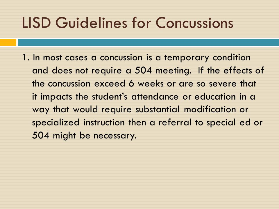 LISD Guidelines for Concussions 1. In most cases a concussion is a temporary condition and does not require a 504 meeting. If the effects of the concu