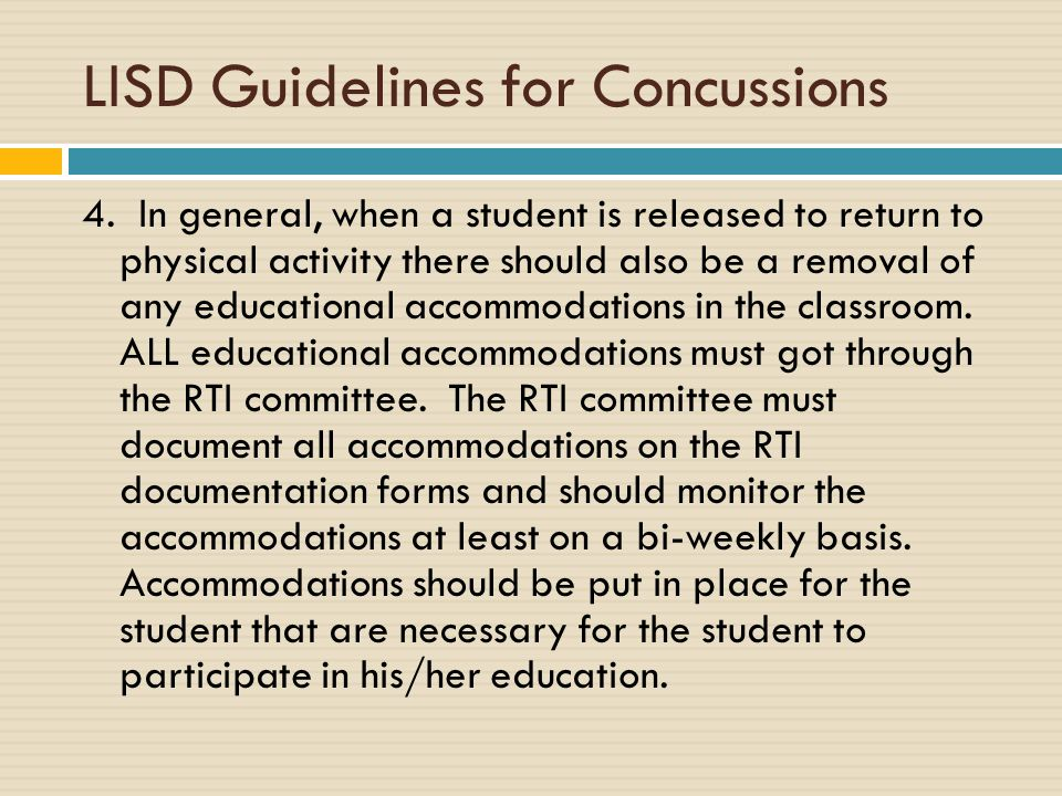 LISD Guidelines for Concussions 4. In general, when a student is released to return to physical activity there should also be a removal of any educati