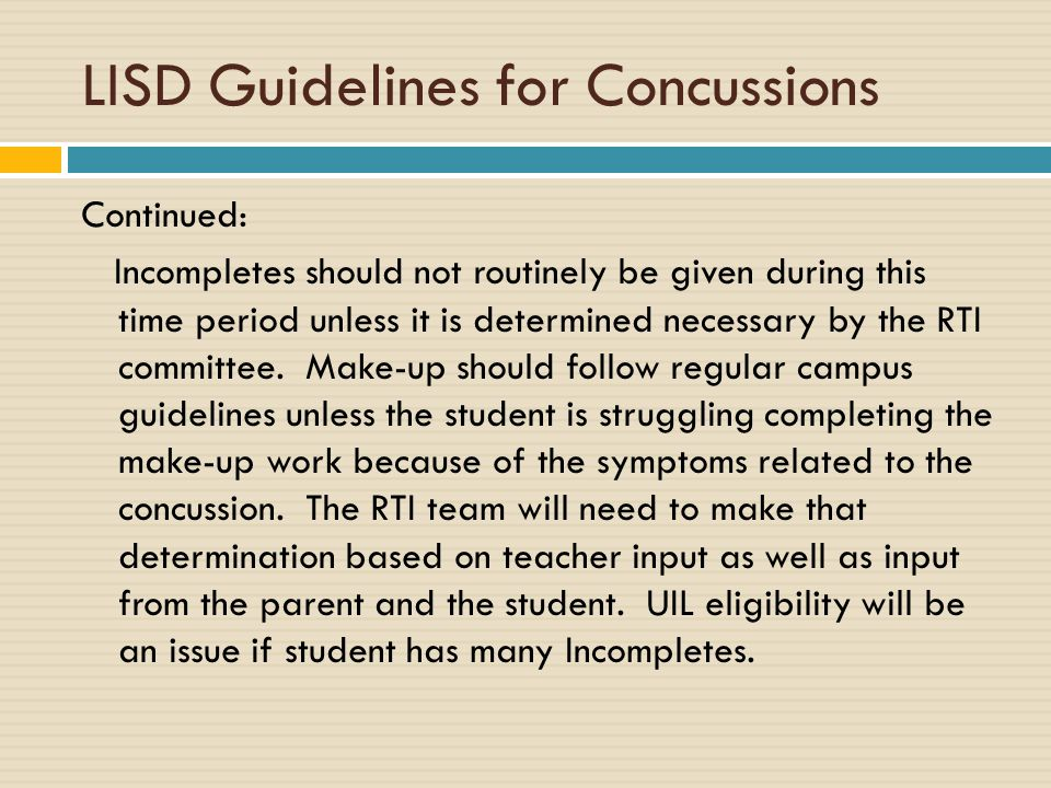 LISD Guidelines for Concussions Continued: Incompletes should not routinely be given during this time period unless it is determined necessary by the