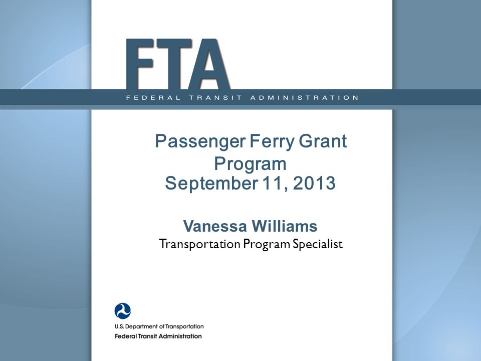 Passenger Ferry Grant Program September 11, 2013 Vanessa Williams Transportation Program Specialist