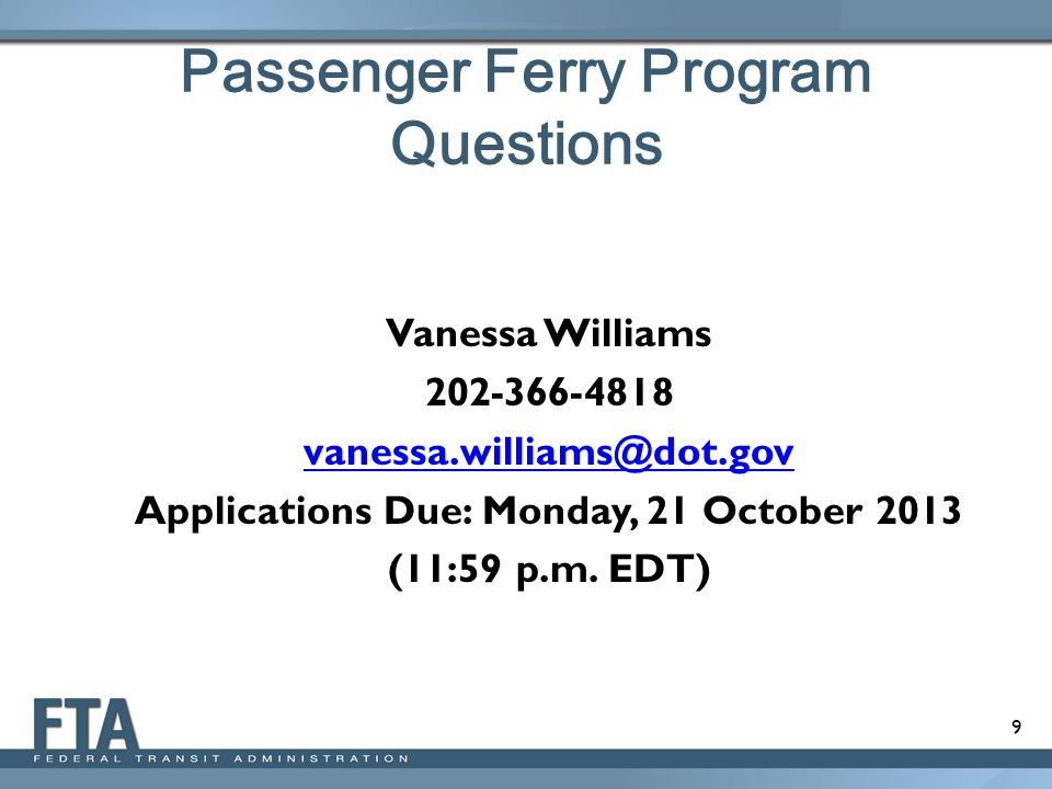 9 Passenger Ferry Program Questions Vanessa Williams Applications Due: Monday, 21 October 2013 (11:59 p.m.