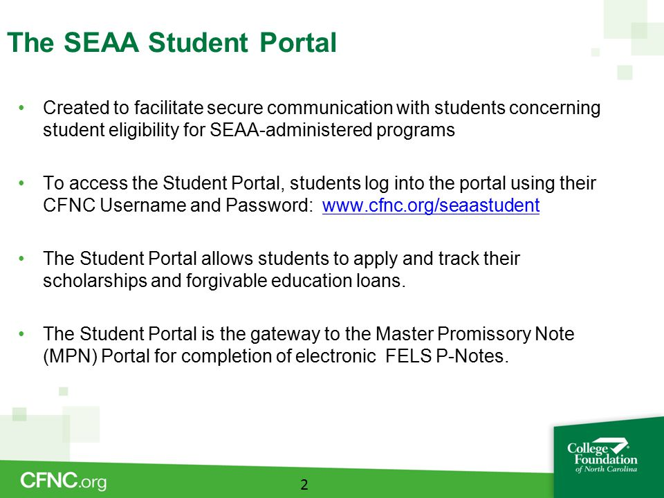 The SEAA Student Portal Created to facilitate secure communication with students concerning student eligibility for SEAA-administered programs To acce