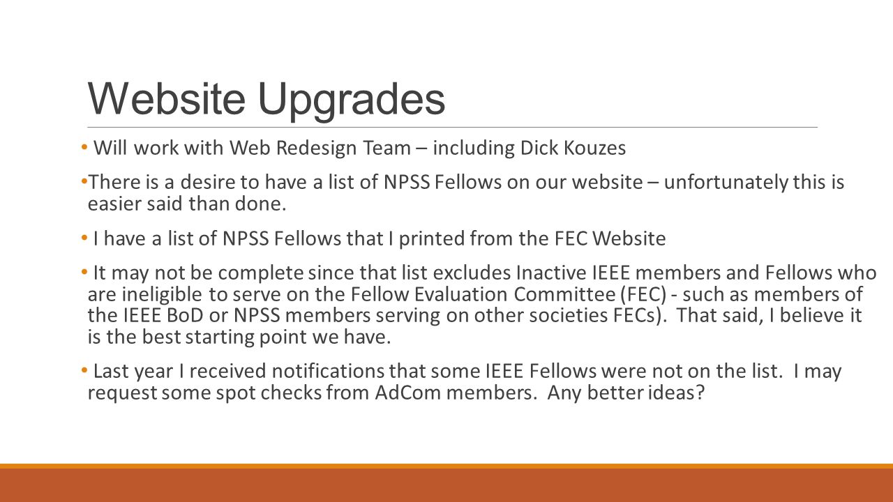 Website Upgrades Will work with Web Redesign Team – including Dick Kouzes There is a desire to have a list of NPSS Fellows on our website – unfortunately this is easier said than done.