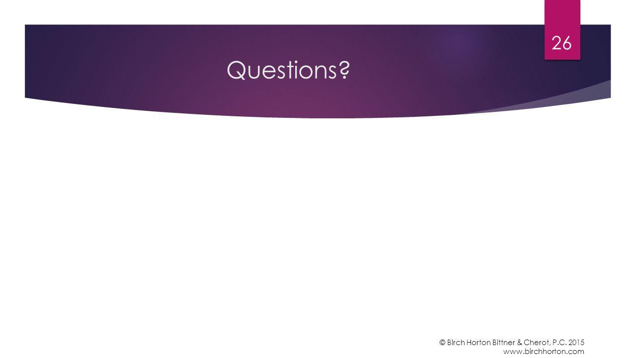 Questions? 26 © Birch Horton Bittner & Cherot, P.C. 2015 www.birchhorton.com