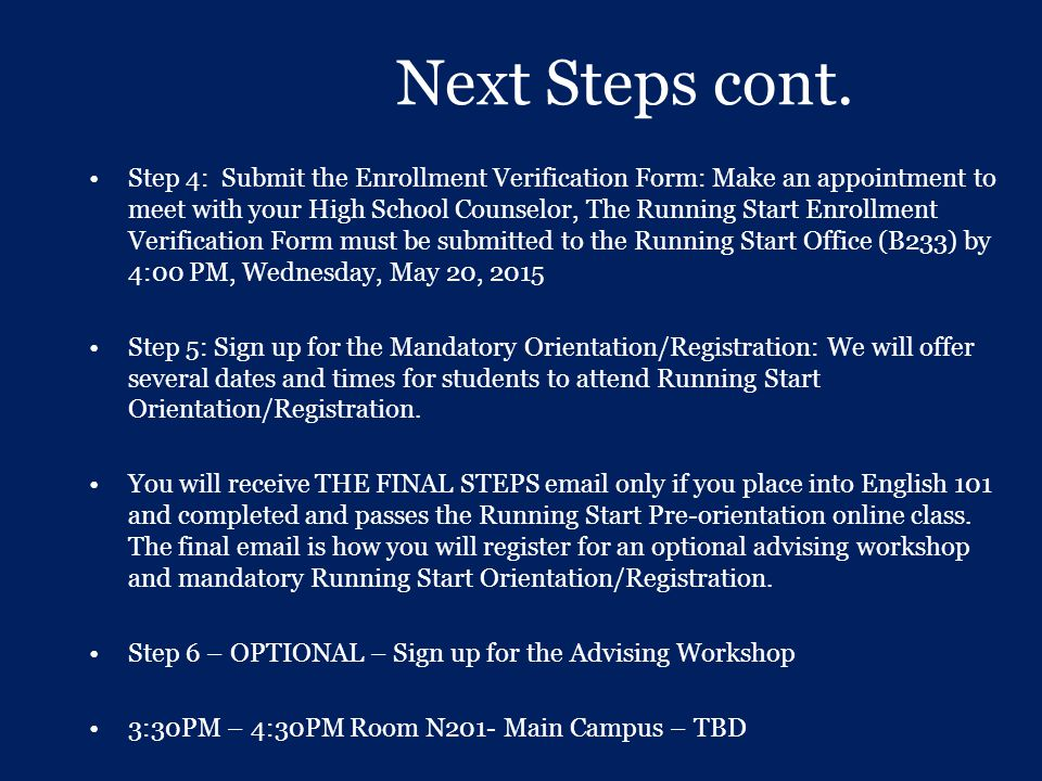 Next Steps cont. Step 4: Submit the Enrollment Verification Form: Make an appointment to meet with your High School Counselor, The Running Start Enrol