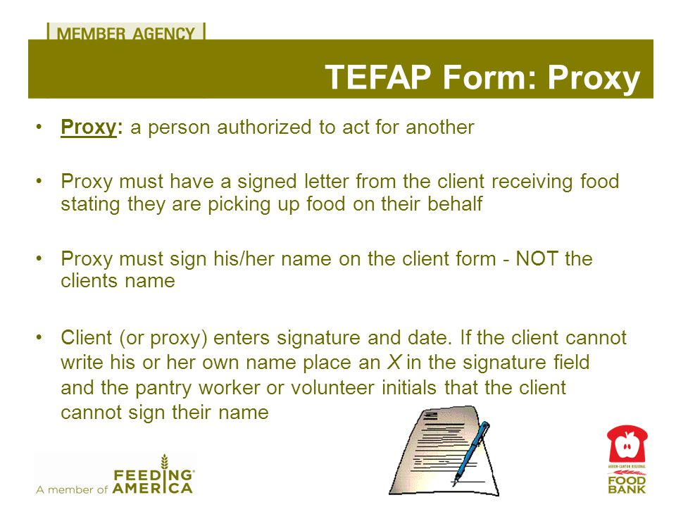Proxy: a person authorized to act for another Proxy must have a signed letter from the client receiving food stating they are picking up food on their