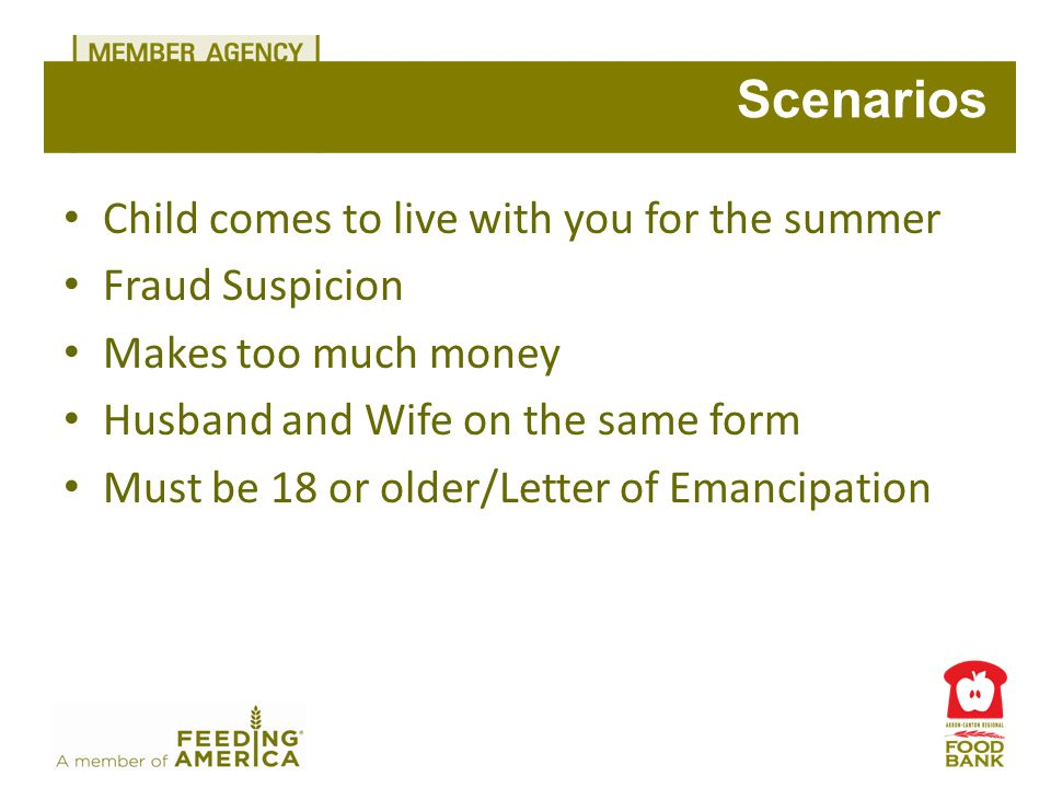 Child comes to live with you for the summer Fraud Suspicion Makes too much money Husband and Wife on the same form Must be 18 or older/Letter of Emancipation Scenarios