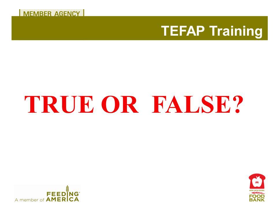 TEFAP Training TRUE OR FALSE