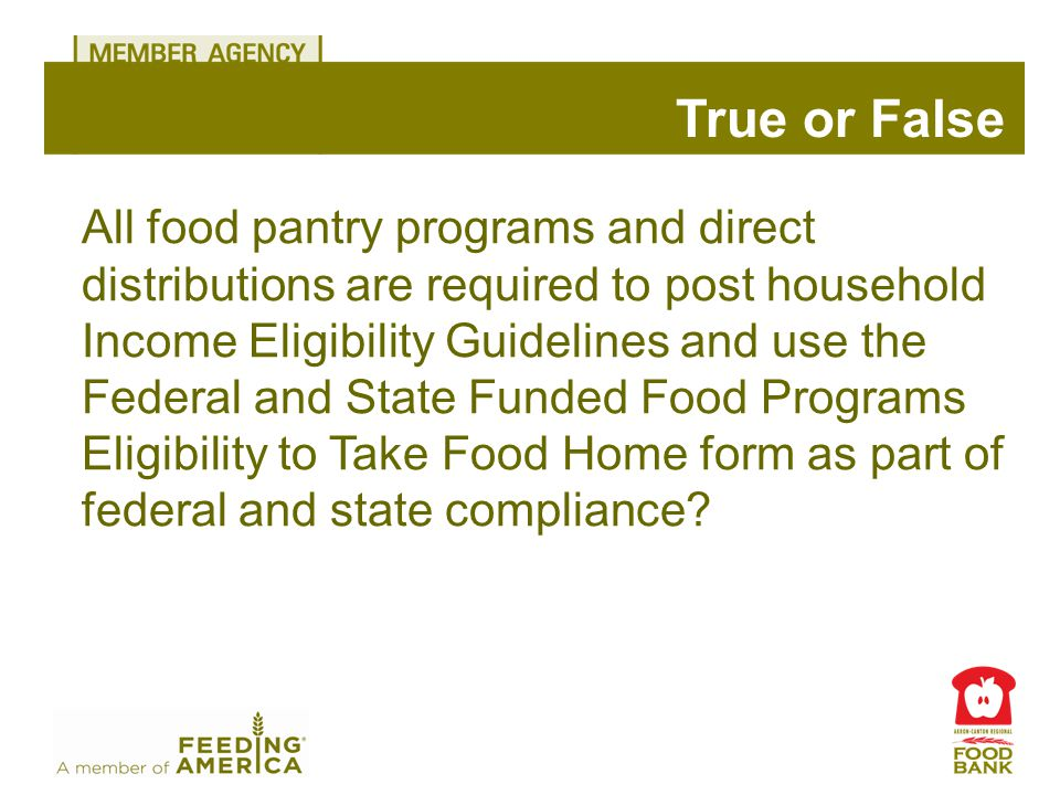 True or False All food pantry programs and direct distributions are required to post household Income Eligibility Guidelines and use the Federal and State Funded Food Programs Eligibility to Take Food Home form as part of federal and state compliance?