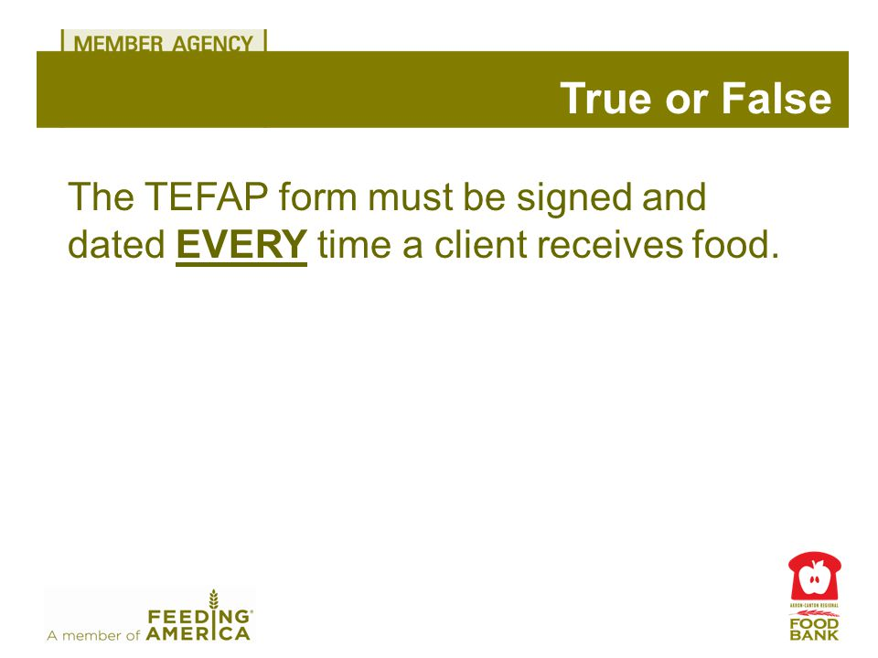 True or False The TEFAP form must be signed and dated EVERY time a client receives food.